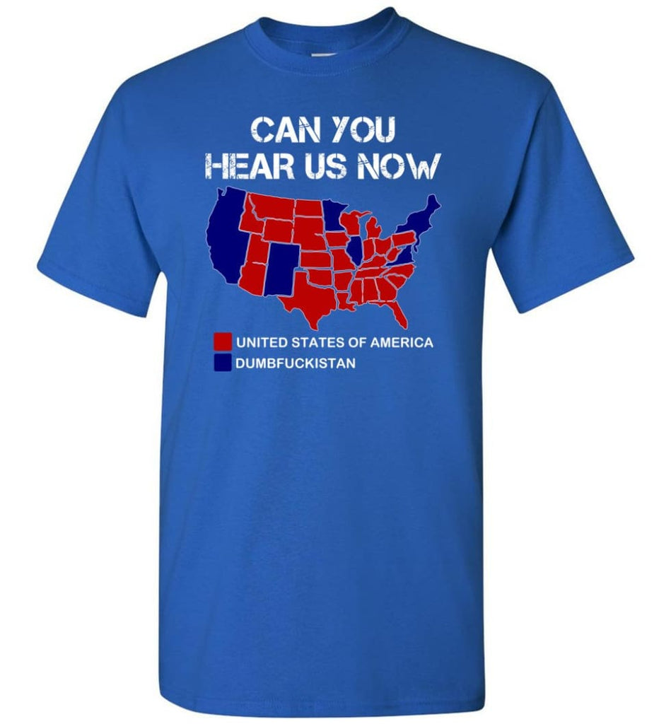 Can You Hear Us Now Shirt Funny Election 2016 Map - Short Sleeve T-Shirt - Royal / S