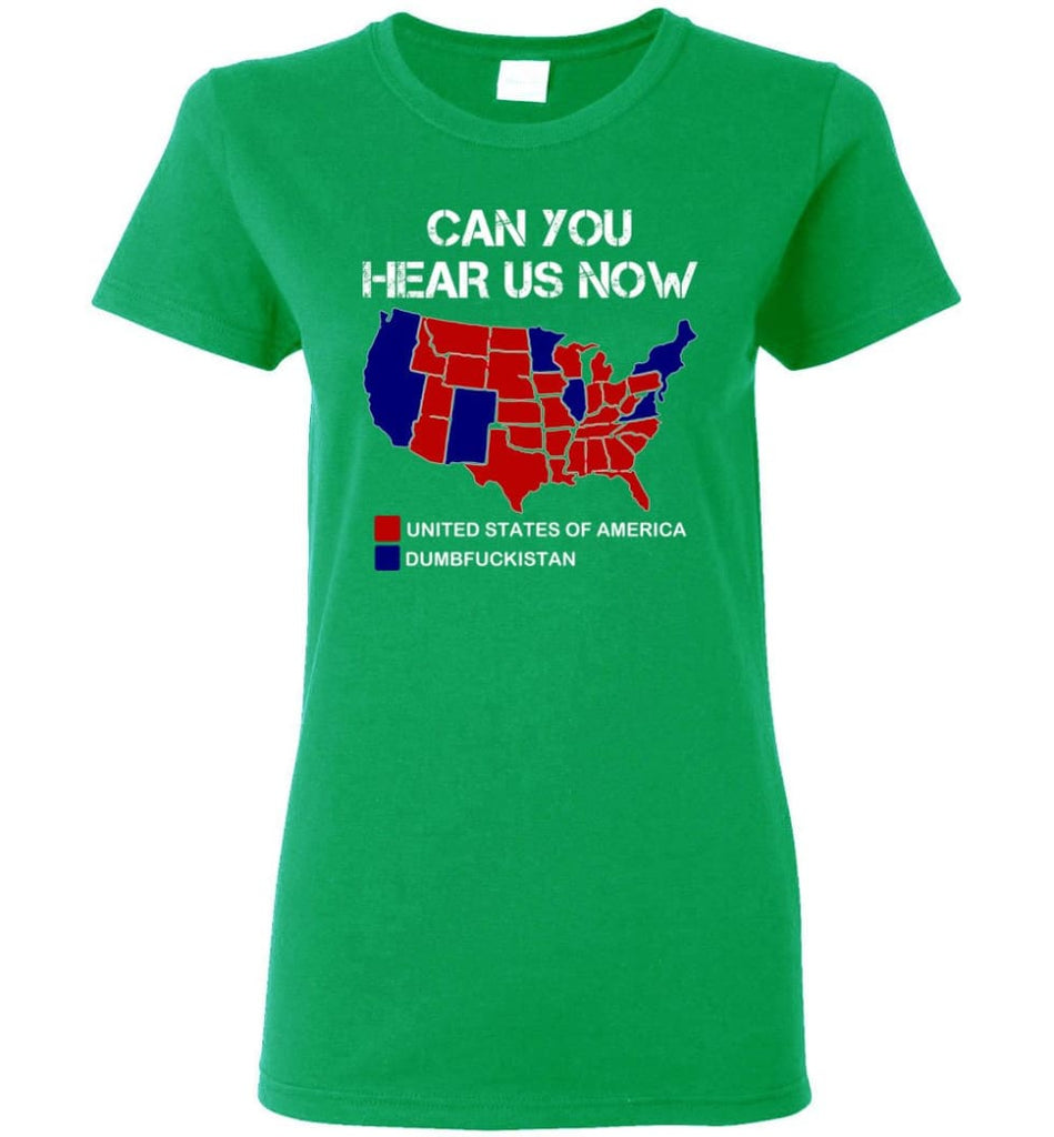 Can You Hear Us Now Shirt Funny Election 2016 Map Women Tee - Irish Green / M