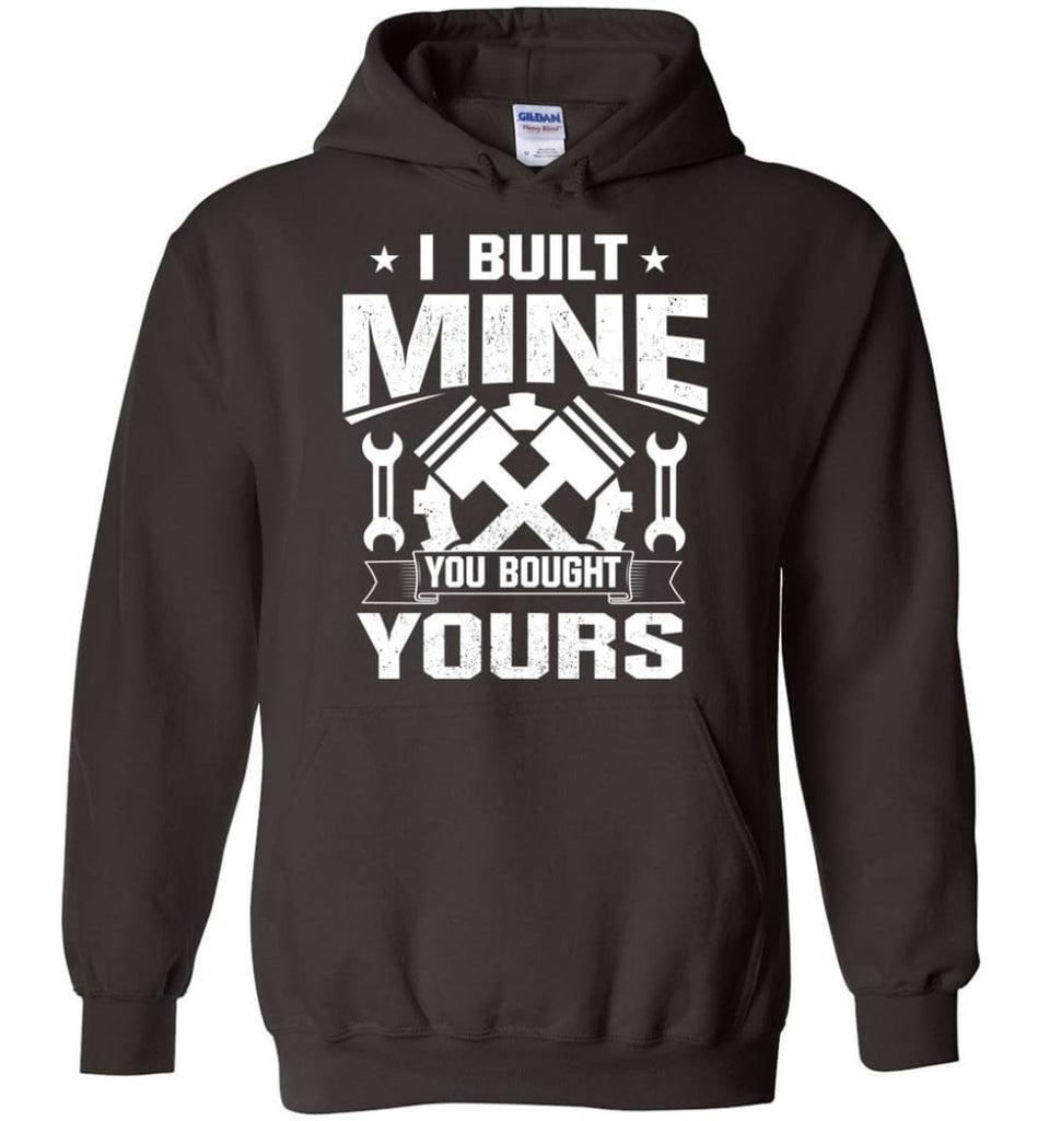 Car Addicted Shirt Mechanic Shirt I Built Mine You Bought Yours - Hoodie - Dark Chocolate / M