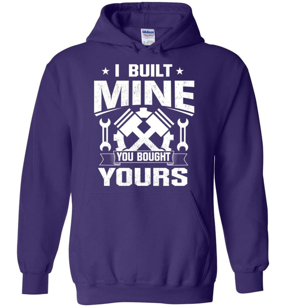 Car Addicted Shirt Mechanic Shirt I Built Mine You Bought Yours - Hoodie - Purple / M