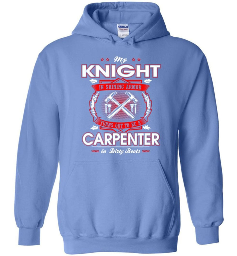 Carpenter Shirt My Knight In Shining Armor Is A Carpenter - Hoodie - Carolina Blue / M