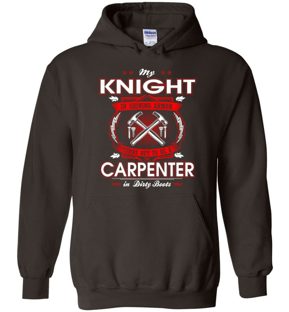 Carpenter Shirt My Knight In Shining Armor Is A Carpenter - Hoodie - Dark Chocolate / M
