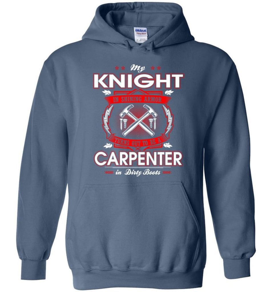 Carpenter Shirt My Knight In Shining Armor Is A Carpenter - Hoodie - Indigo Blue / M
