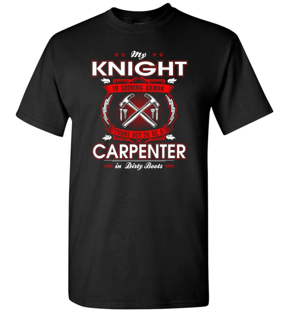 Carpenter Shirt My Knight In Shining Armor Is A Carpenter - Short Sleeve T-Shirt - Black / S