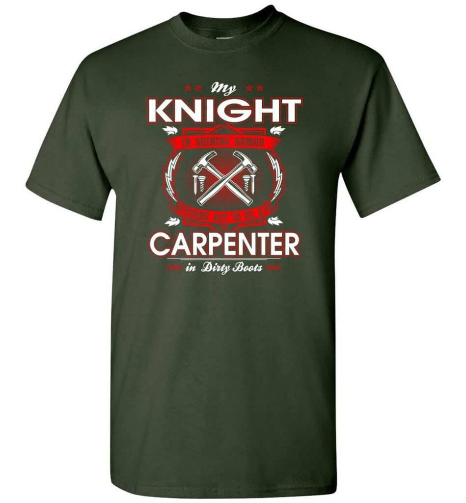 Carpenter Shirt My Knight In Shining Armor Is A Carpenter - Short Sleeve T-Shirt - Forest Green / S