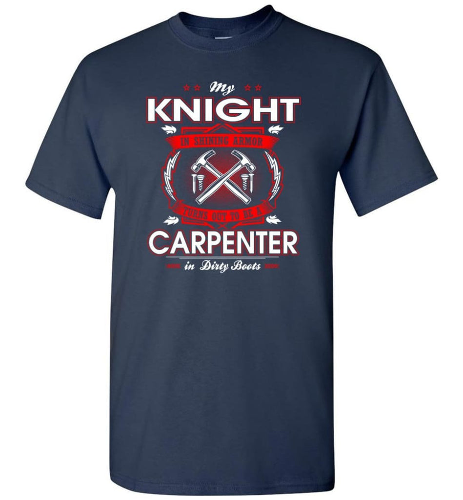 Carpenter Shirt My Knight In Shining Armor Is A Carpenter - Short Sleeve T-Shirt - Navy / S