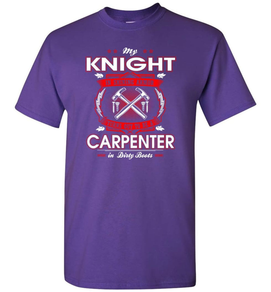 Carpenter Shirt My Knight In Shining Armor Is A Carpenter - Short Sleeve T-Shirt - Purple / S