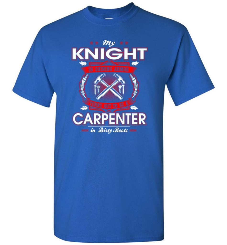 Carpenter Shirt My Knight In Shining Armor Is A Carpenter - Short Sleeve T-Shirt - Royal / S