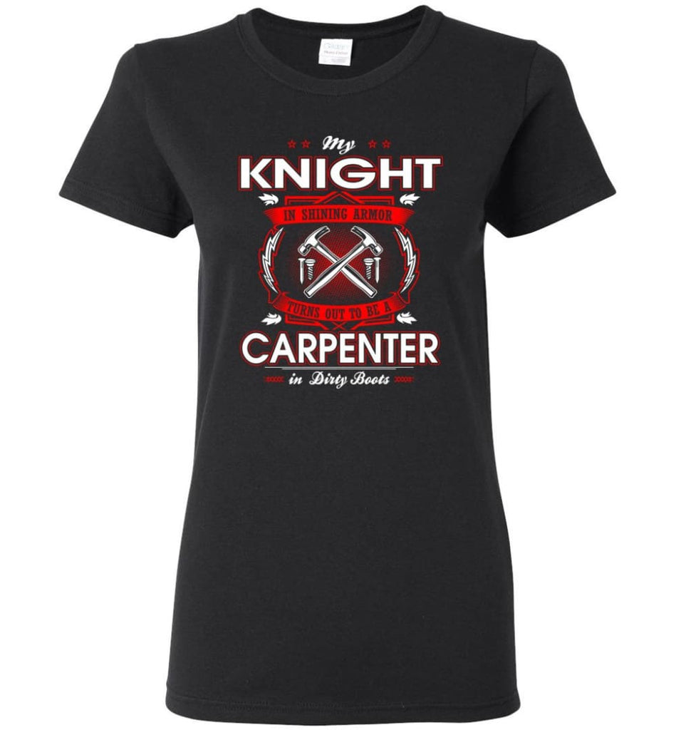 Carpenter Shirt My Knight In Shining Armor Is A Carpenter Women Tee - Black / M