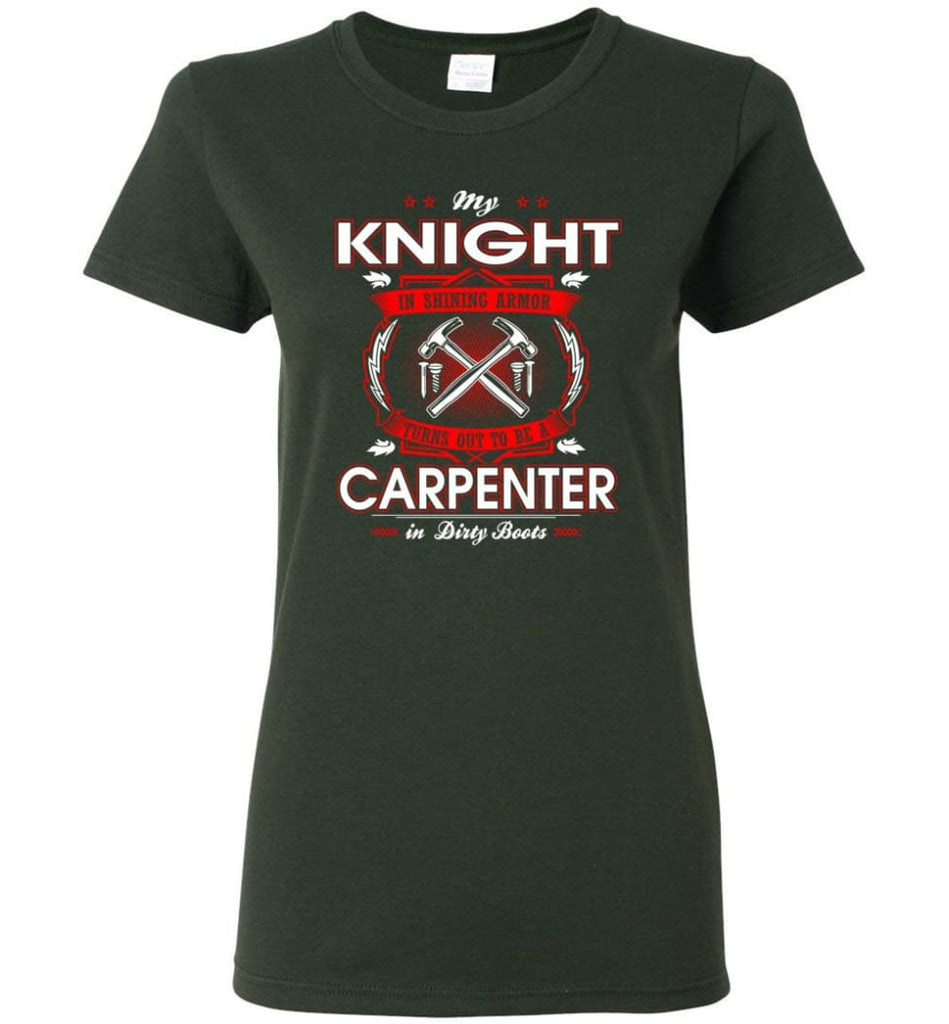 Carpenter Shirt My Knight In Shining Armor Is A Carpenter Women Tee - Forest Green / M