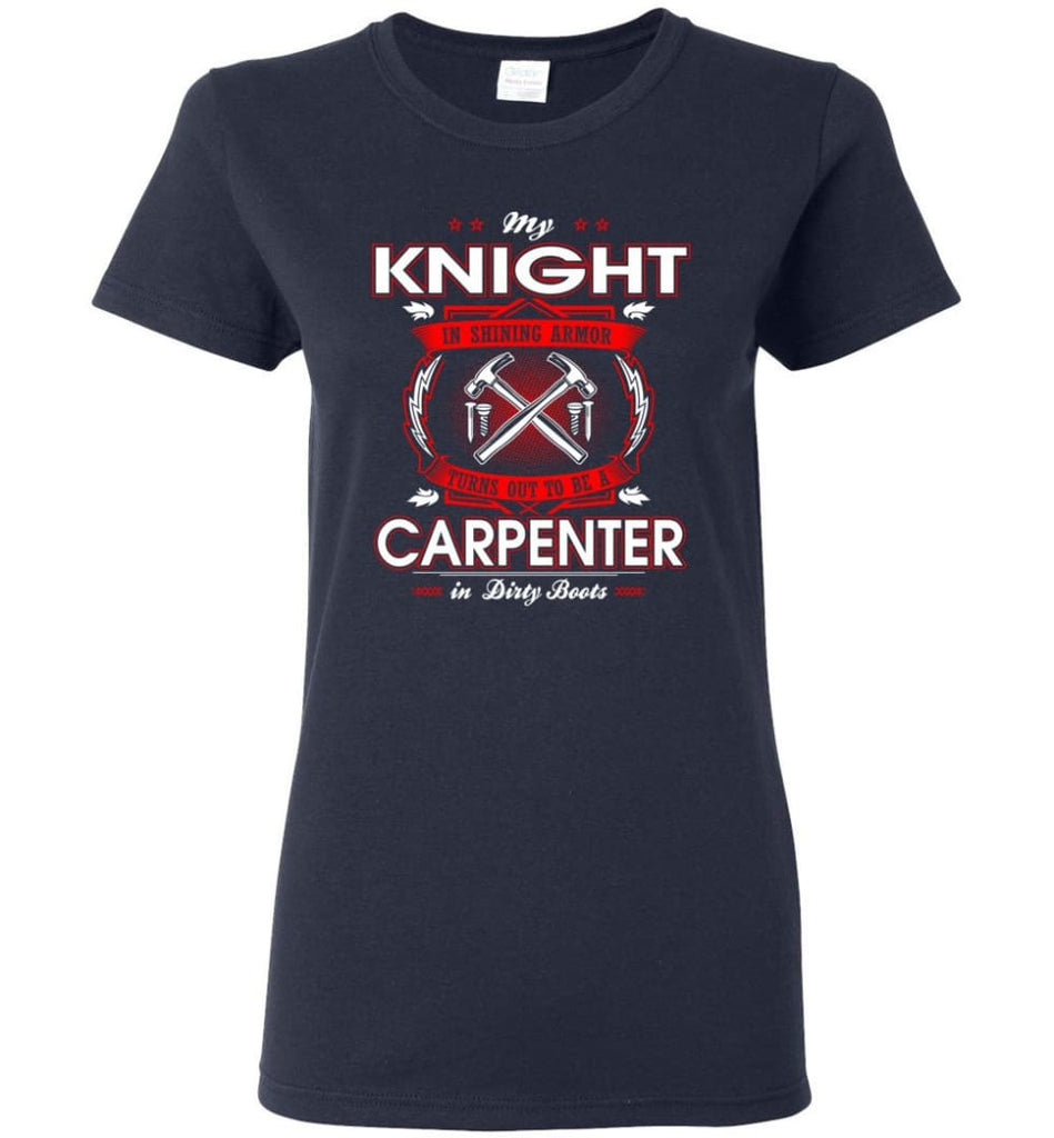 Carpenter Shirt My Knight In Shining Armor Is A Carpenter Women Tee - Navy / M