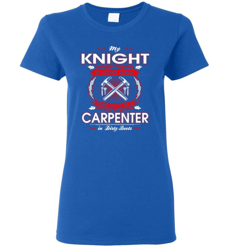 Carpenter Shirt My Knight In Shining Armor Is A Carpenter Women Tee - Royal / M