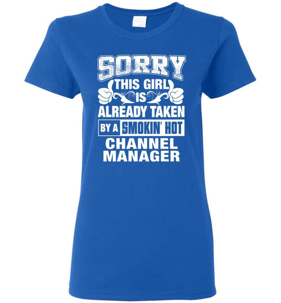 CHANNEL MANAGER Shirt Sorry This Girl Is Already Taken By A Smokin' Hot Women Tee - Royal / M - 8