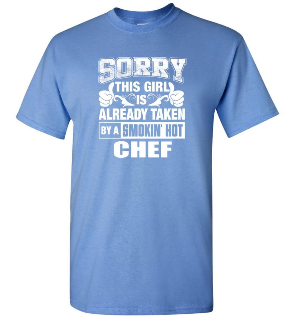 CHEF Shirt Sorry This Girl Is Already Taken By A Smokin' Hot - Short Sleeve T-Shirt - Carolina Blue / S
