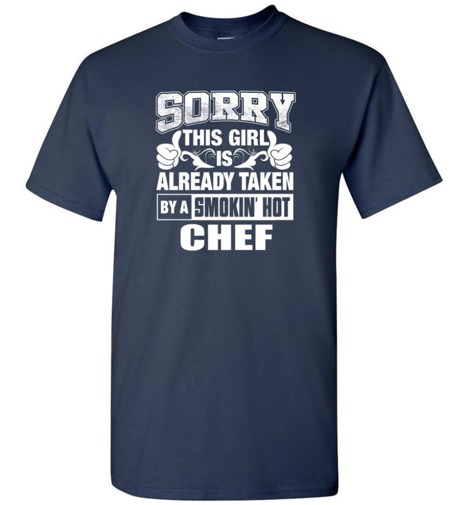CHEF Shirt Sorry This Girl Is Already Taken By A Smokin' Hot - Short Sleeve T-Shirt - Navy / S