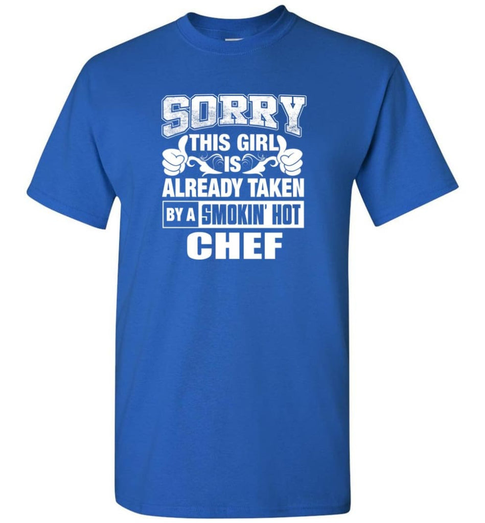 CHEF Shirt Sorry This Girl Is Already Taken By A Smokin' Hot - Short Sleeve T-Shirt - Royal / S