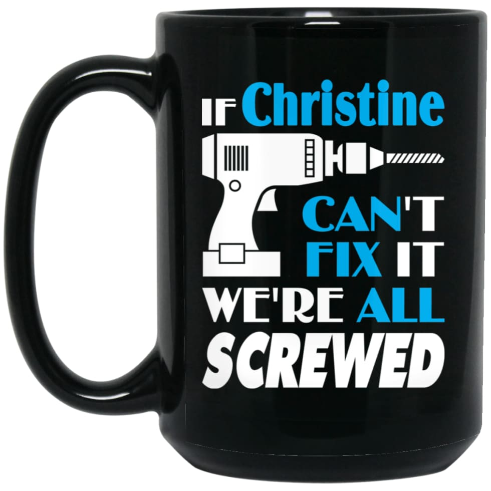 Christine Can Fix It All Best Personalised Christine Name Gift Ideas 15 oz Black Mug - Black / One Size - Drinkware