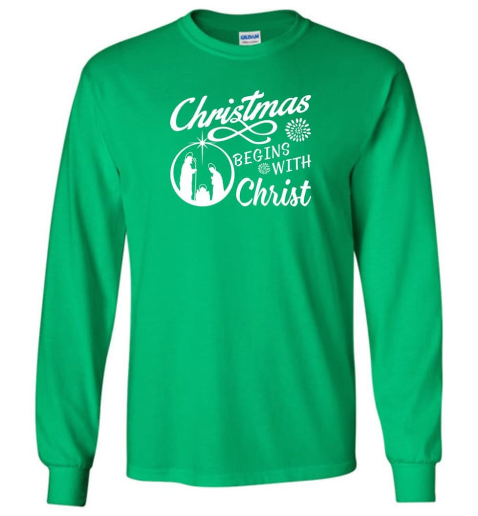Christmas Begins With Christ Long Sleeve T-Shirt - Irish Green / M