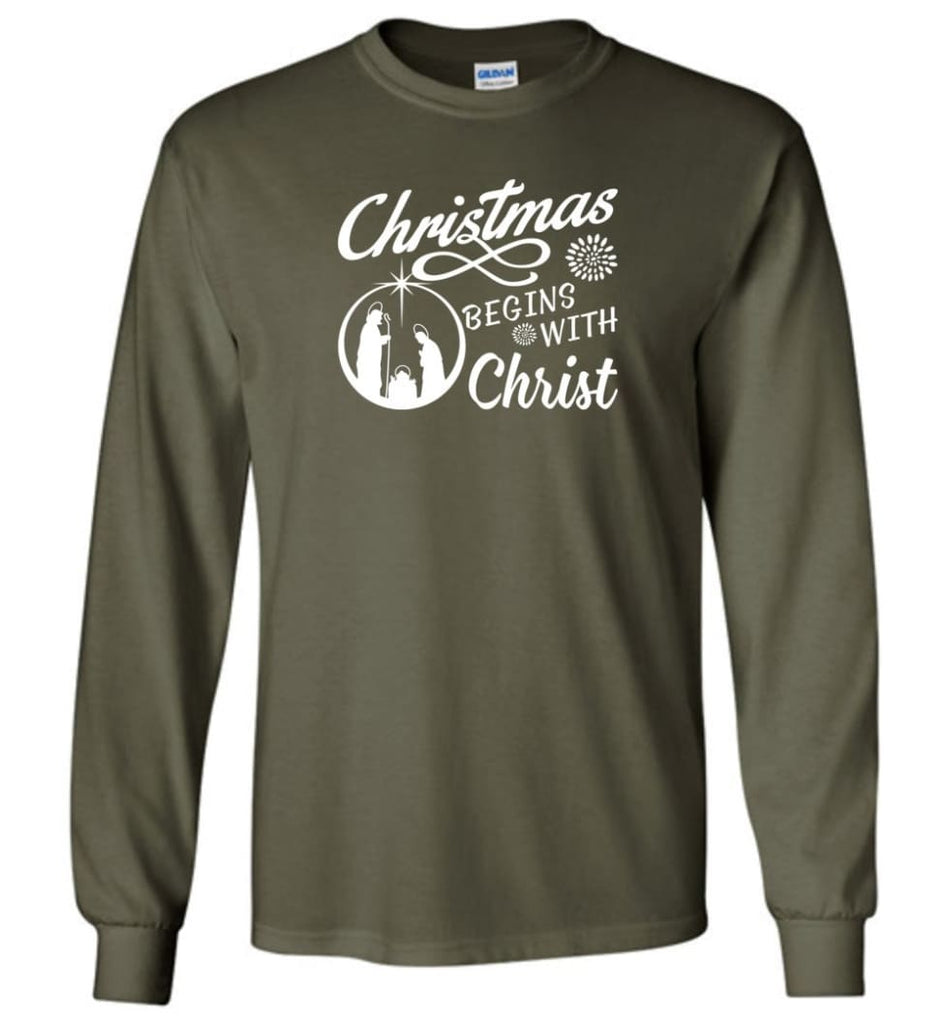 Christmas Begins With Christ Long Sleeve T-Shirt - Military Green / M
