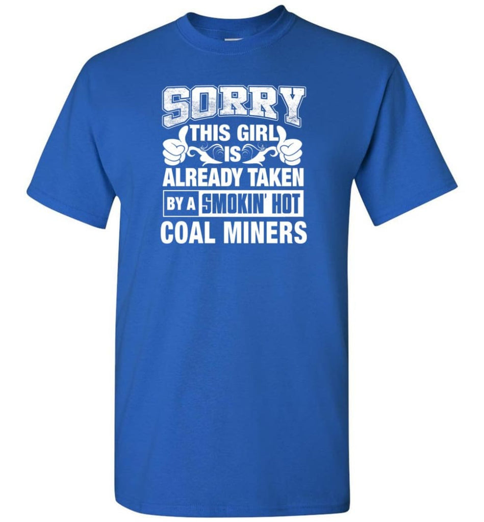 Coal Miners Shirt Sorry This Girl Is Already Taken By A Smokin' Hot - Short Sleeve T-Shirt - Royal / S