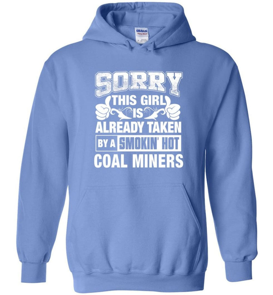 Coal Miners Shirt Sorry This Girl Is Taken By A Smokin Hot Hoodie - Carolina Blue / M