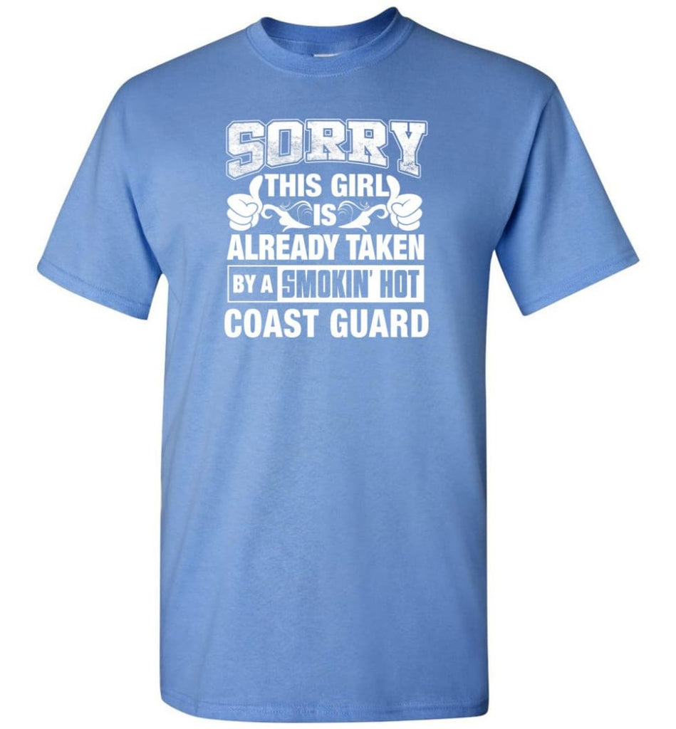 Coast Guard Shirt Sorry This Girl Is Already Taken By A Smokin' Hot - Short Sleeve T-Shirt - Carolina Blue / S