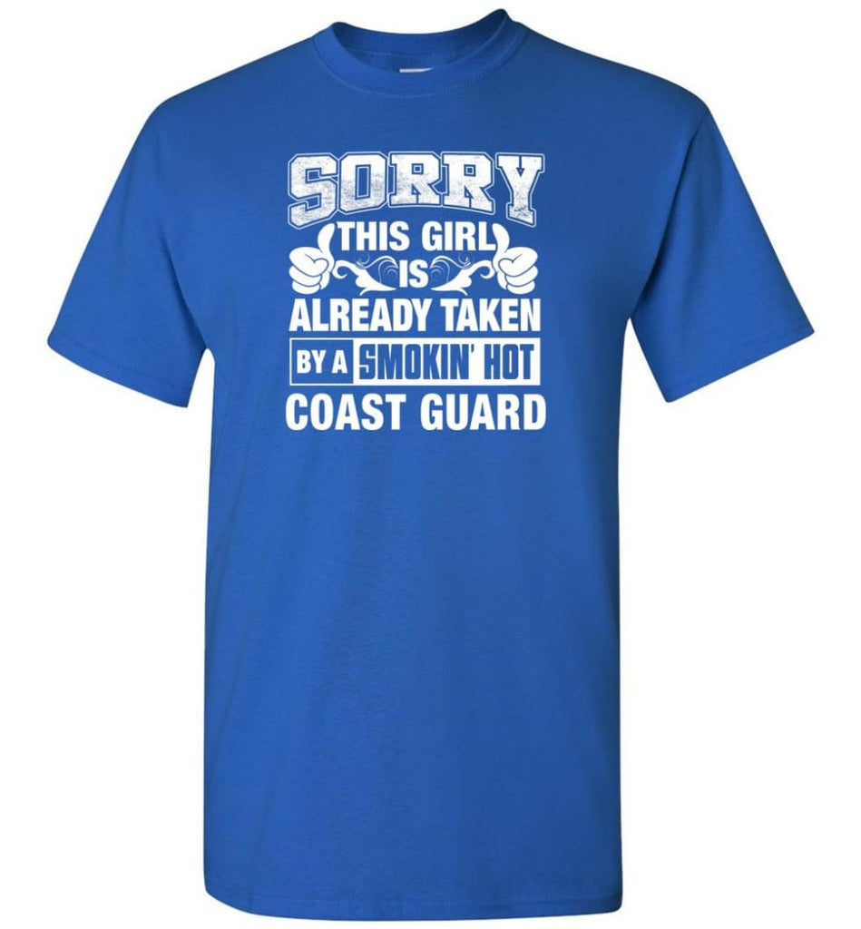 Coast Guard Shirt Sorry This Girl Is Already Taken By A Smokin' Hot - Short Sleeve T-Shirt - Royal / S