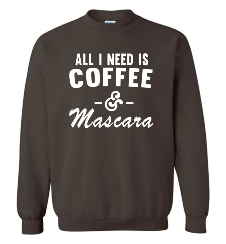 Coffee And Mascara Coffee Shirt Mascara Shirt All I Need Is Coffee And Mascara Shirt,Hoodie Sweater Sweatshirt - Dark