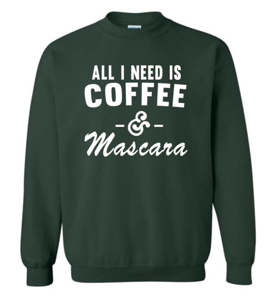 Coffee And Mascara Coffee Shirt Mascara Shirt All I Need Is Coffee And Mascara Shirt,Hoodie Sweater Sweatshirt - Forest