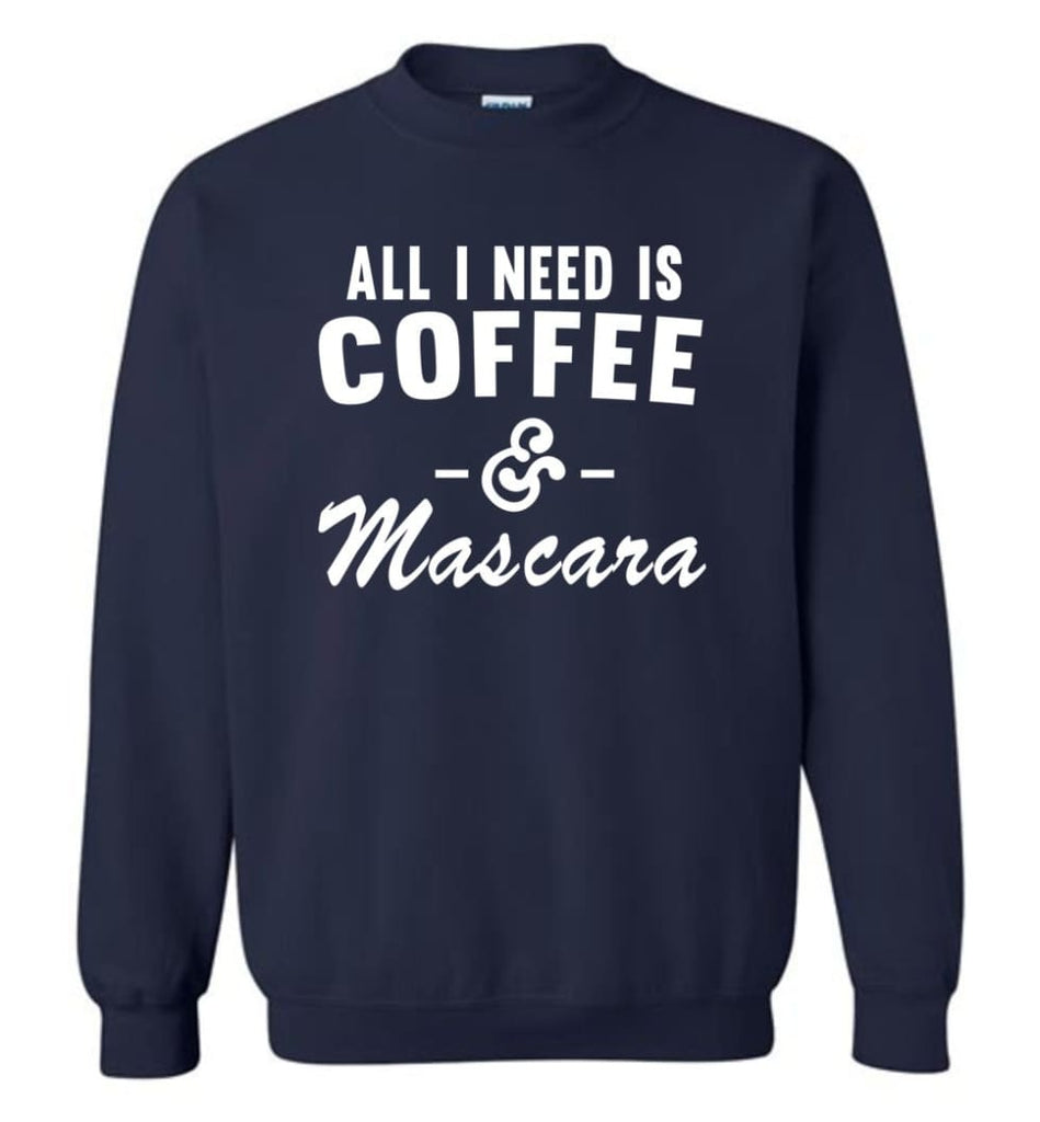 Coffee And Mascara Coffee Shirt Mascara Shirt All I Need Is Coffee And Mascara Shirt,Hoodie Sweater Sweatshirt - Navy /