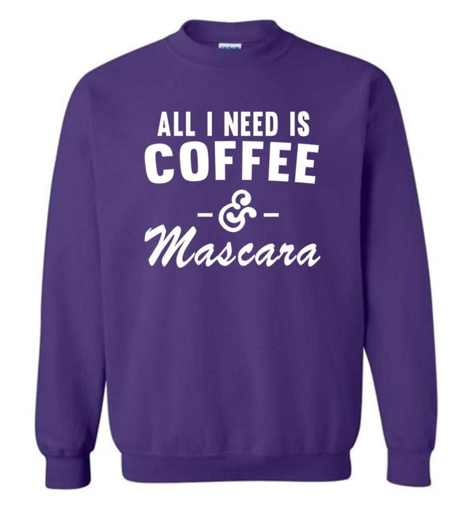 Coffee And Mascara Coffee Shirt Mascara Shirt All I Need Is Coffee And Mascara Shirt,Hoodie Sweater Sweatshirt - Purple