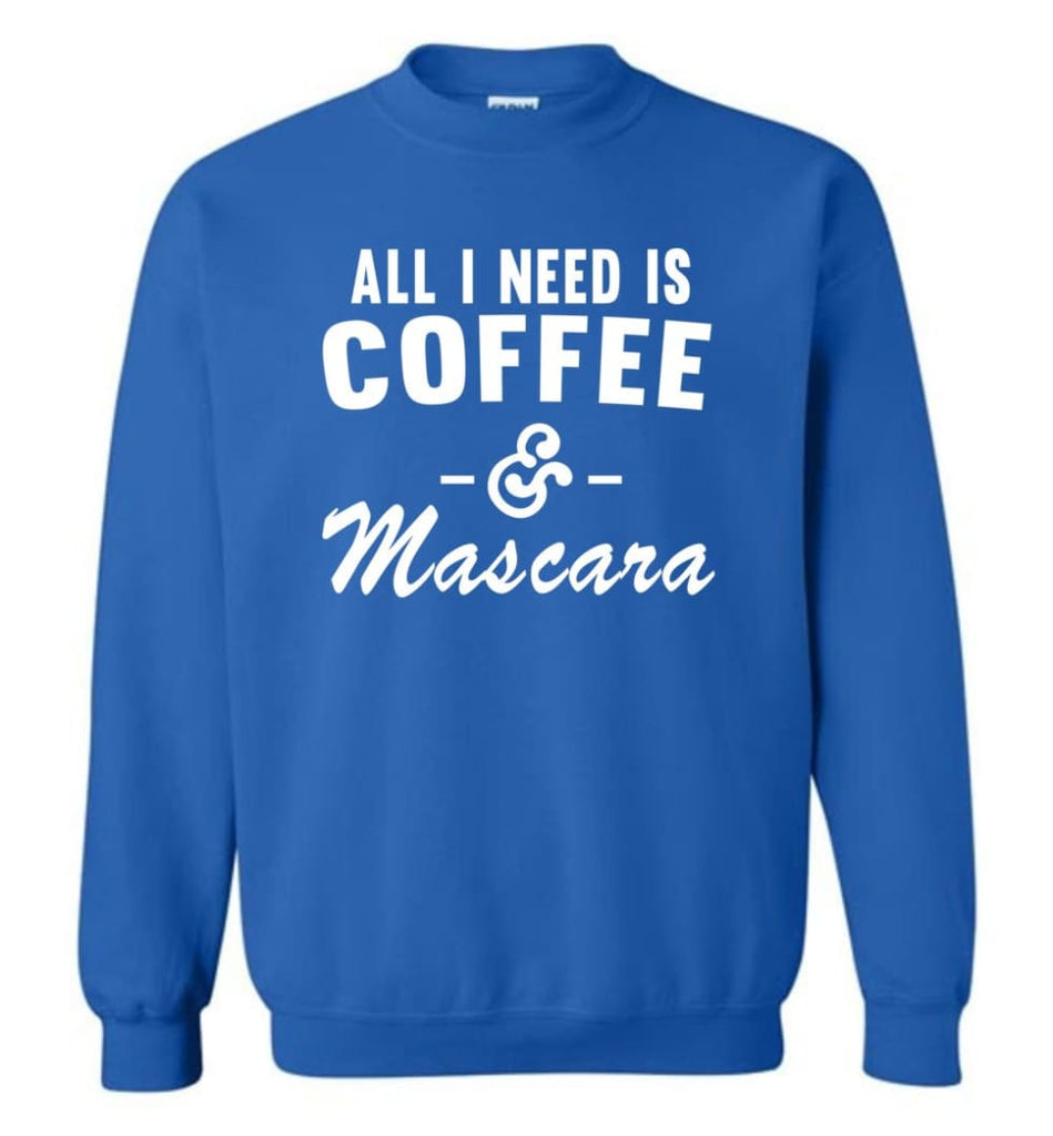 Coffee And Mascara Coffee Shirt Mascara Shirt All I Need Is Coffee And Mascara Shirt,Hoodie Sweater Sweatshirt - Royal /