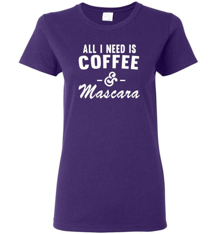 Coffee And Mascara Coffee Shirt Mascara Shirt All I Need Is Coffee And Mascara Women T-Shirt - Purple / M