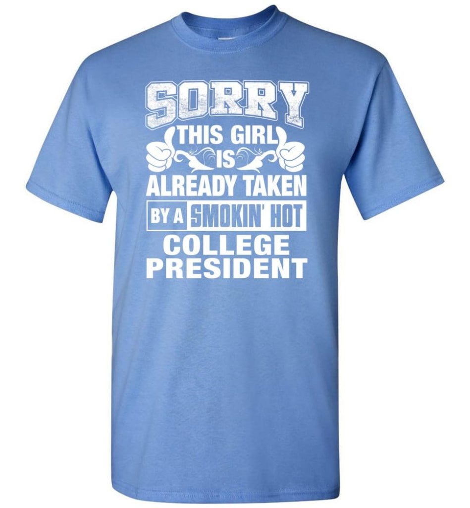 COLLEGE PRESIDENT Shirt Sorry This Girl Is Already Taken By A Smokin' Hot - Short Sleeve T-Shirt - Carolina Blue / S