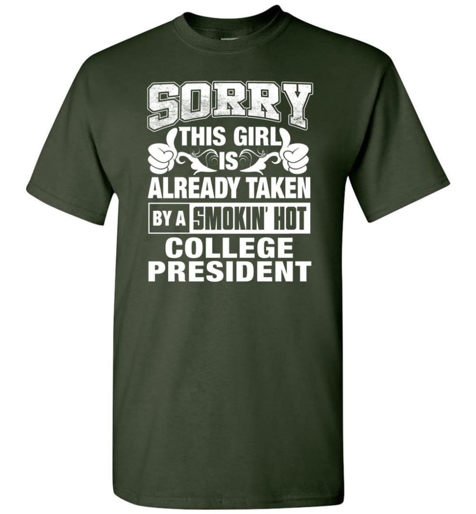COLLEGE PRESIDENT Shirt Sorry This Girl Is Already Taken By A Smokin' Hot - Short Sleeve T-Shirt - Forest Green / S