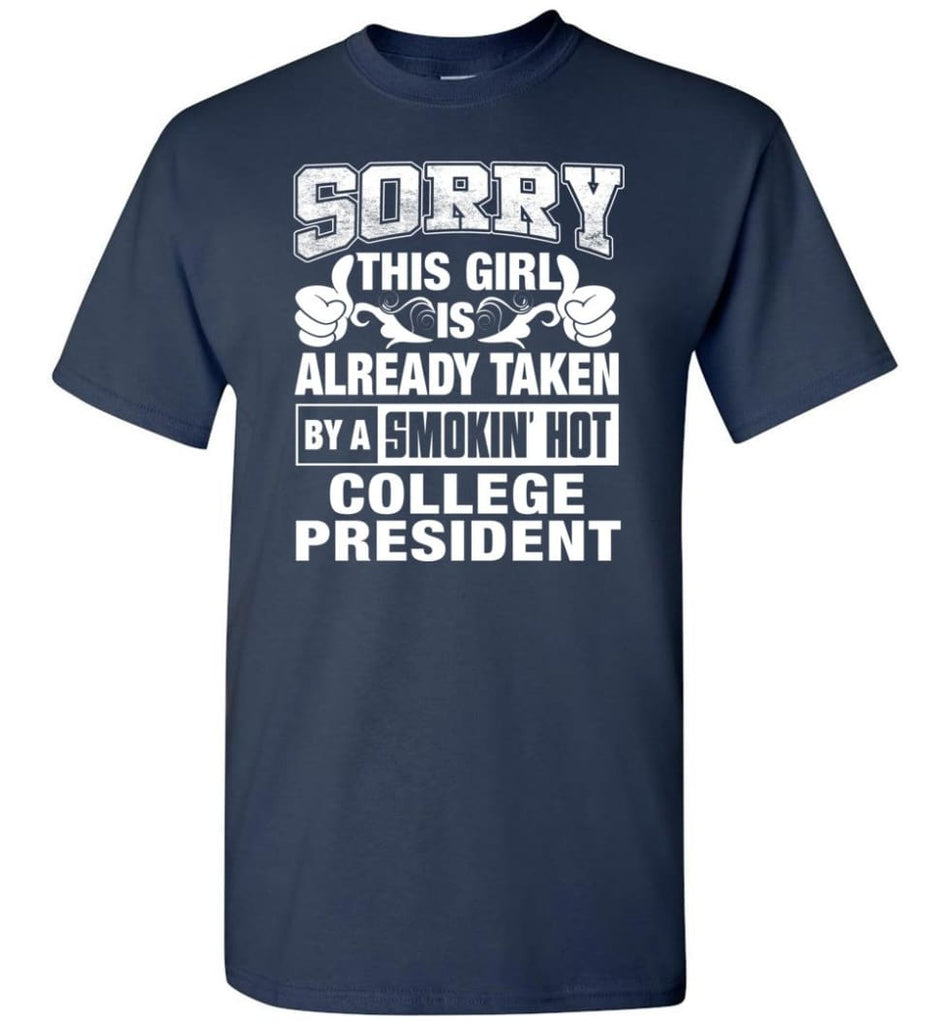 COLLEGE PRESIDENT Shirt Sorry This Girl Is Already Taken By A Smokin' Hot - Short Sleeve T-Shirt - Navy / S