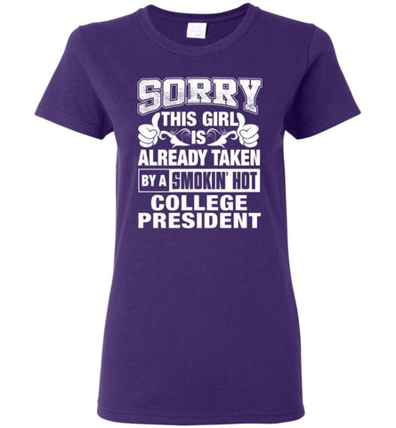COLLEGE PRESIDENT Shirt Sorry This Girl Is Already Taken By A Smokin' Hot Women Tee - Purple / M - 8