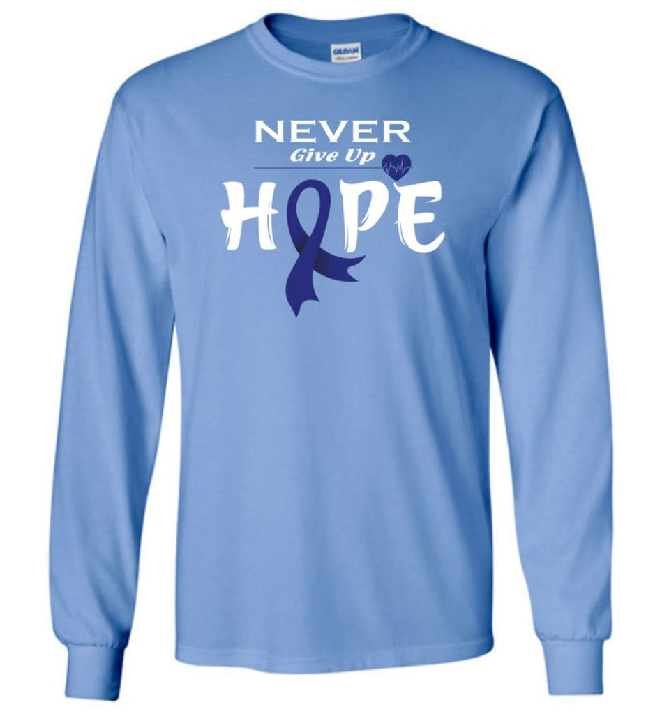 Colon Cancer Awareness Never Give Up Hope Long Sleeve T-Shirt - Carolina Blue / M