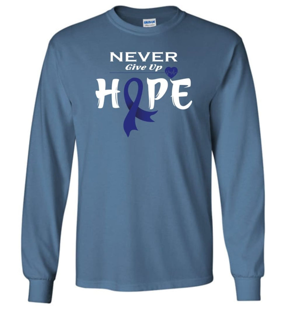 Colon Cancer Awareness Never Give Up Hope Long Sleeve T-Shirt - Indigo Blue / M