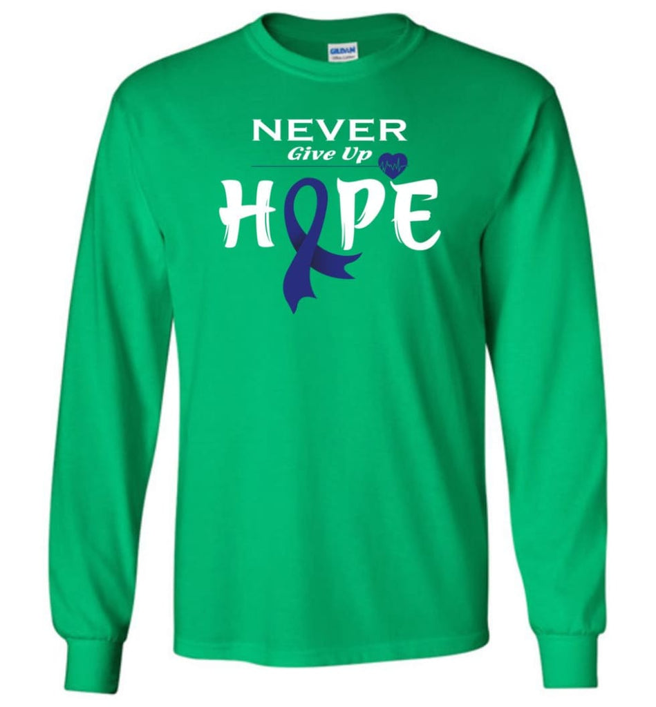 Colon Cancer Awareness Never Give Up Hope Long Sleeve T-Shirt - Irish Green / M