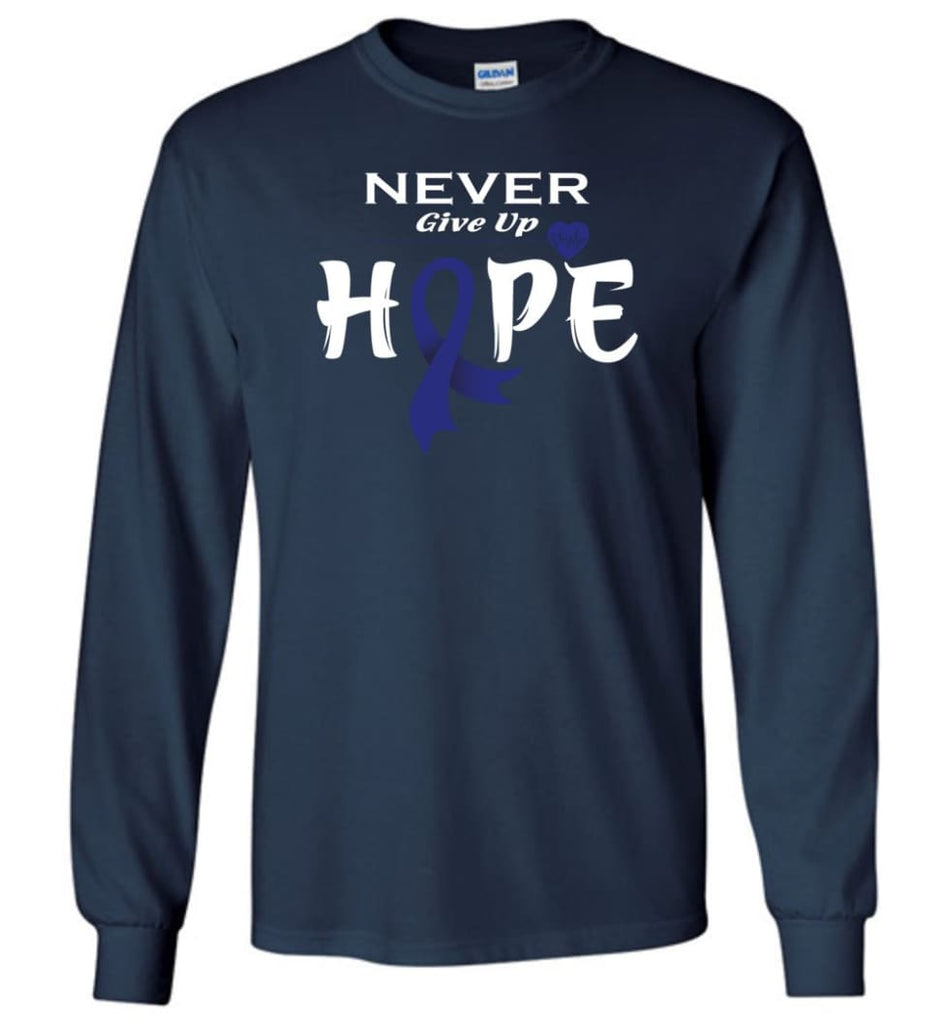 Colon Cancer Awareness Never Give Up Hope Long Sleeve T-Shirt - Navy / M