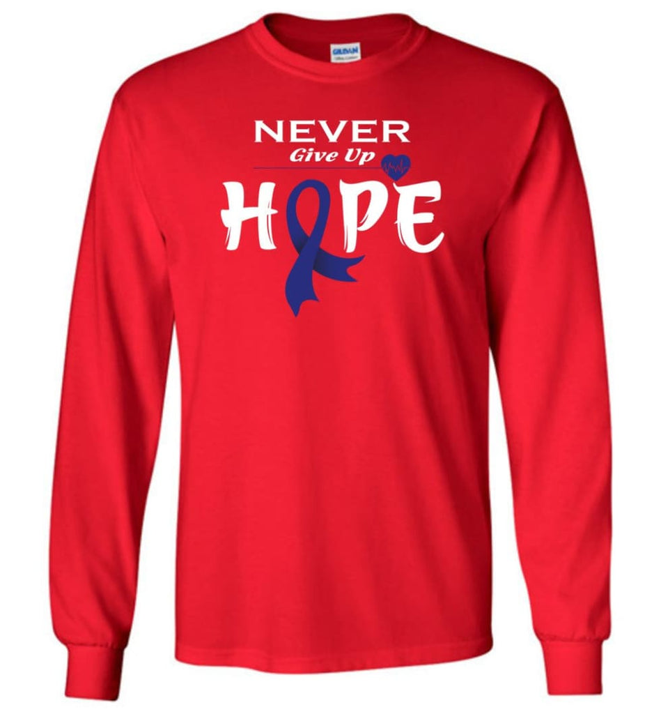 Colon Cancer Awareness Never Give Up Hope Long Sleeve T-Shirt - Red / M