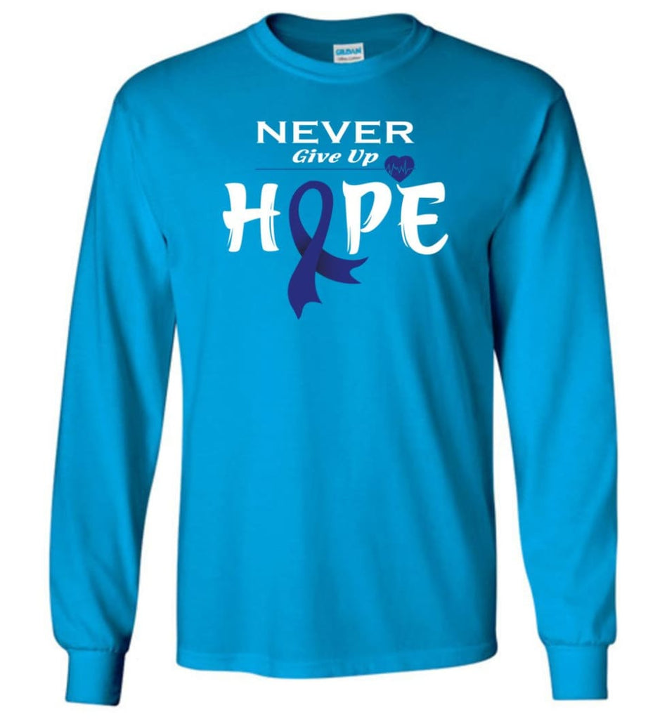 Colon Cancer Awareness Never Give Up Hope Long Sleeve T-Shirt - Sapphire / M