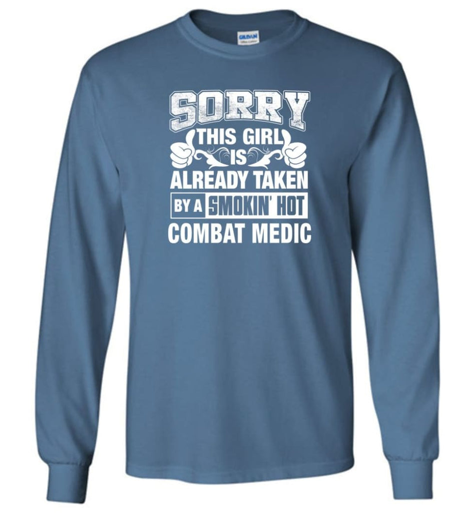 Combat Medic Shirt Sorry This Girl Is Already Taken By A Smokin' Hot - Long Sleeve T-Shirt - Indigo Blue / M