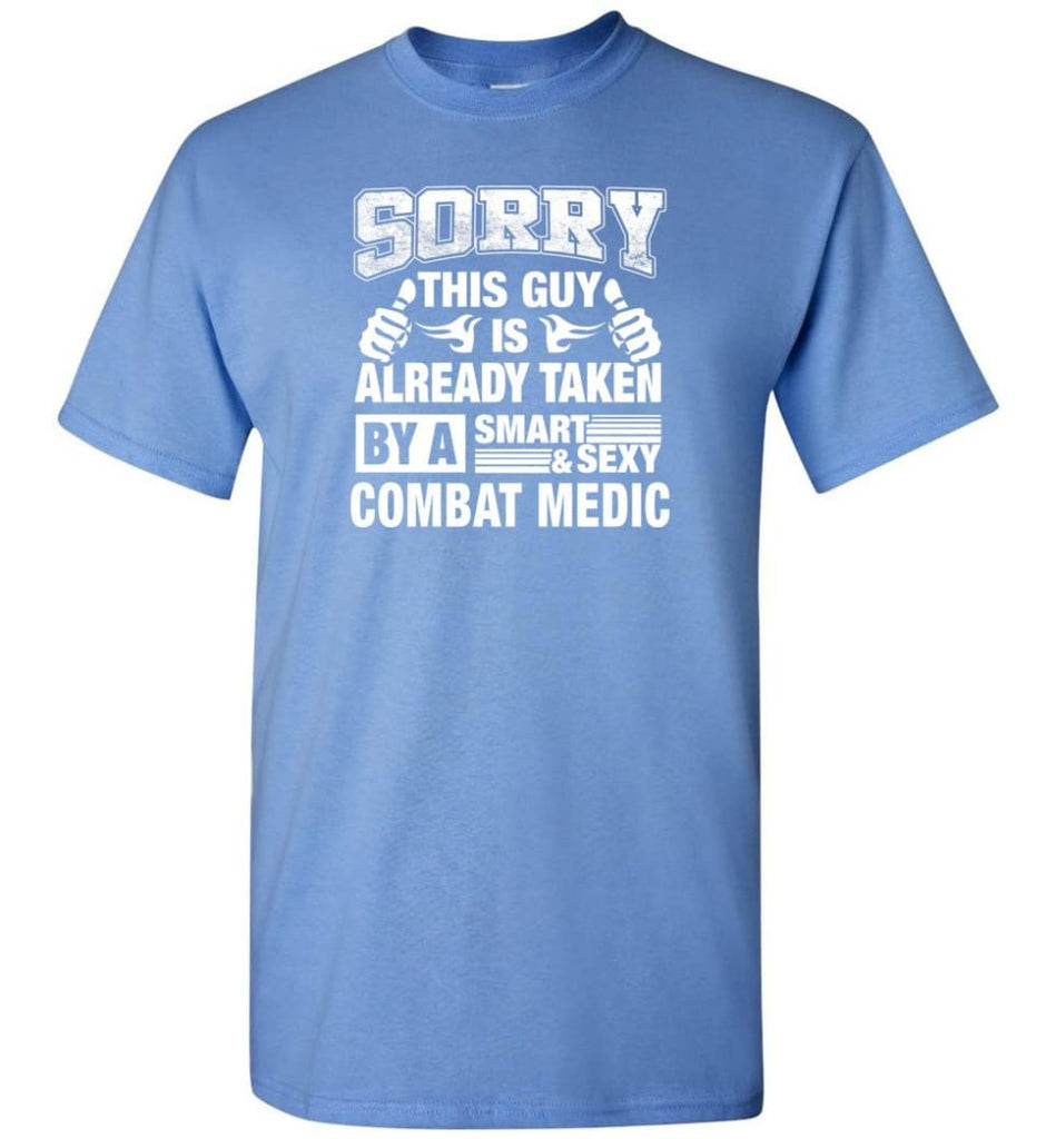 Combat Medic Shirt Sorry This Guy Is Taken By A Smart Wife Girlfriend T-Shirt - Carolina Blue / S