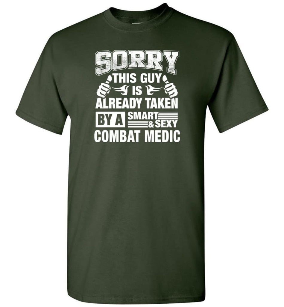 Combat Medic Shirt Sorry This Guy Is Taken By A Smart Wife Girlfriend T-Shirt - Forest Green / S