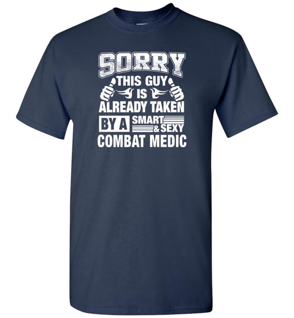 Combat Medic Shirt Sorry This Guy Is Taken By A Smart Wife Girlfriend T-Shirt - Navy / S