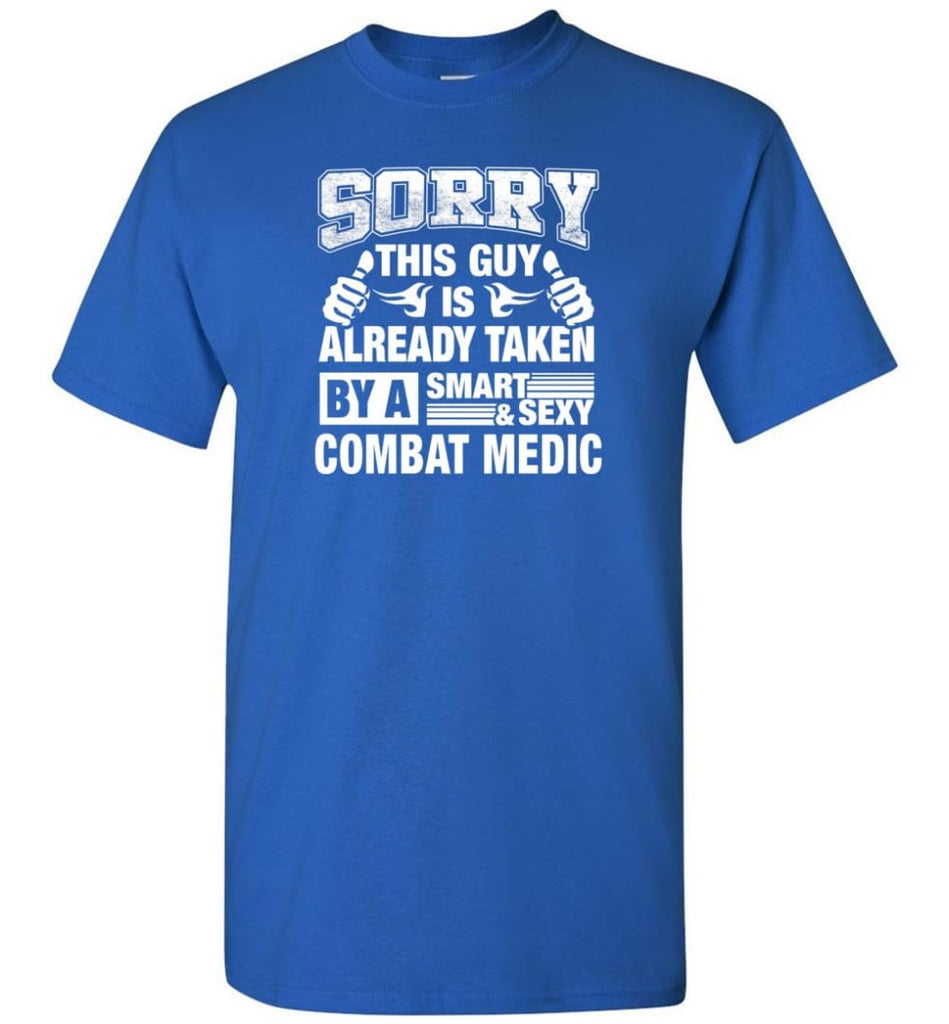 Combat Medic Shirt Sorry This Guy Is Taken By A Smart Wife Girlfriend T-Shirt - Royal / S