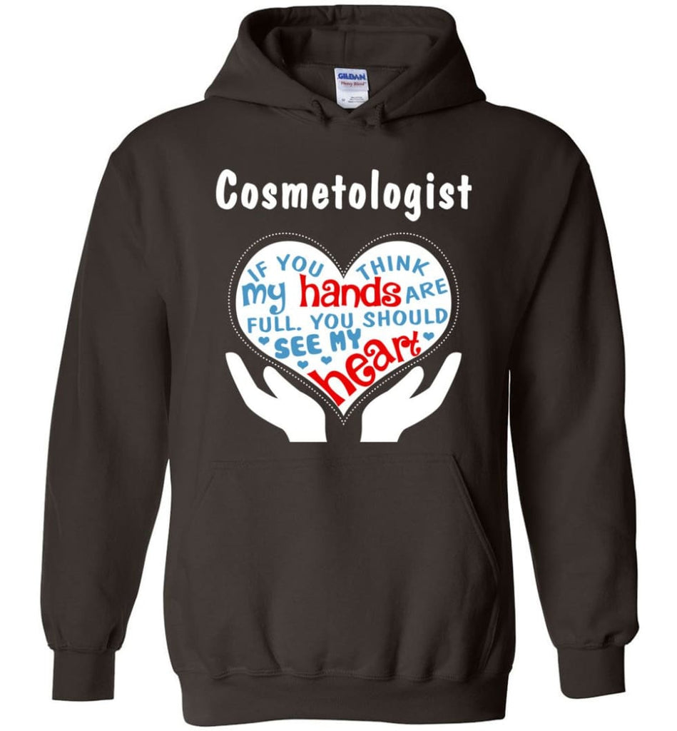 Cosmetologist Gift You Should See My Heart - Hoodie - Dark Chocolate / M