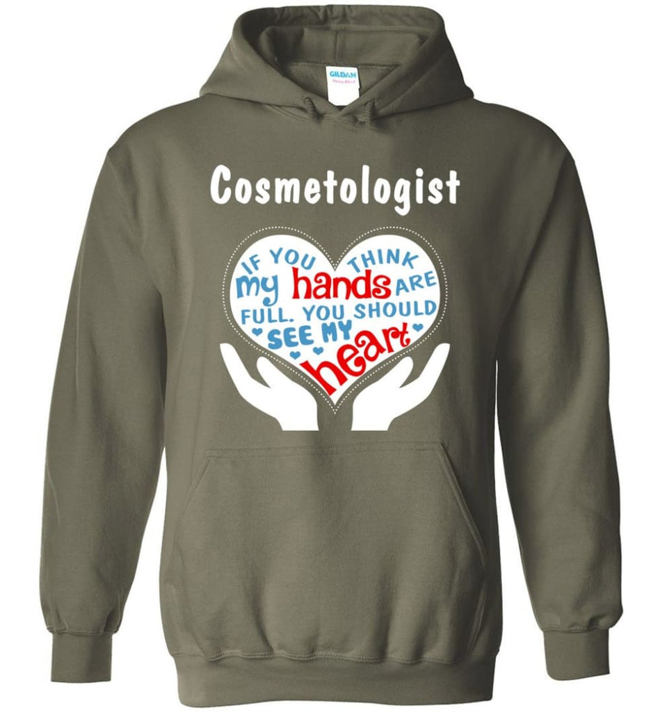 Cosmetologist Gift You Should See My Heart - Hoodie - Military Green / M
